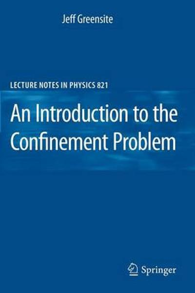 An Introduction to the Confinement Problem - Jeff Greensite