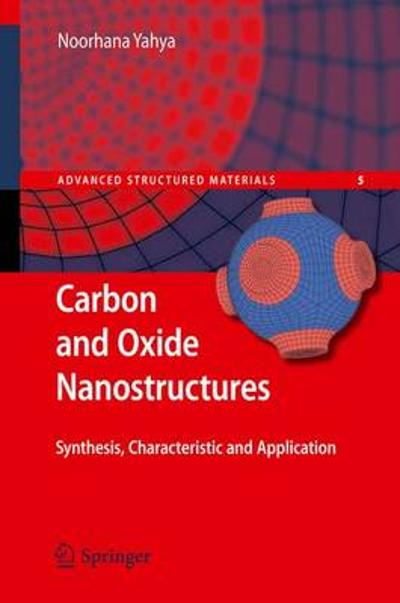 Carbon and Oxide Nanostructures - Noorhana Yahya