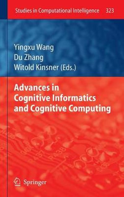 Advances in Cognitive Informatics and Cognitive Computing - Yingxu Wang