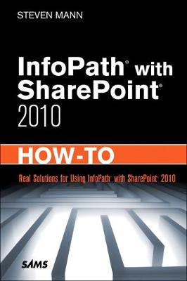 InfoPath with SharePoint 2010 How-To - Steven Mann
