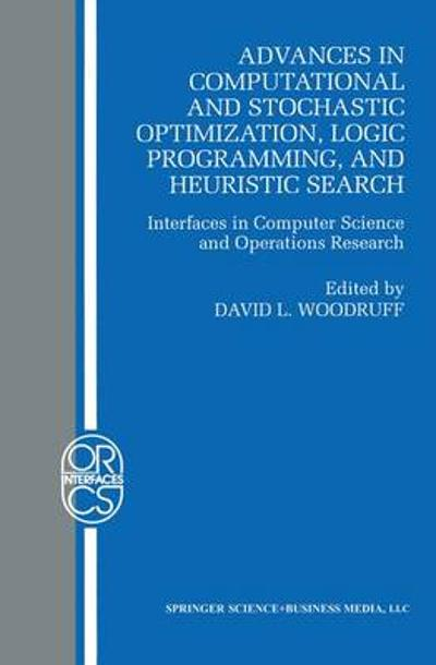 Advances in Computational and Stochastic Optimization, Logic Programming, and Heuristic Search - David L. Woodruff