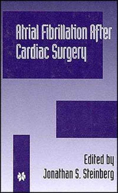 Atrial Fibrillation after Cardiac Surgery - Jonathan S. Steinberg