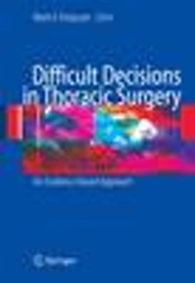 Difficult Decisions in Thoracic Surgery - Mark K. Ferguson