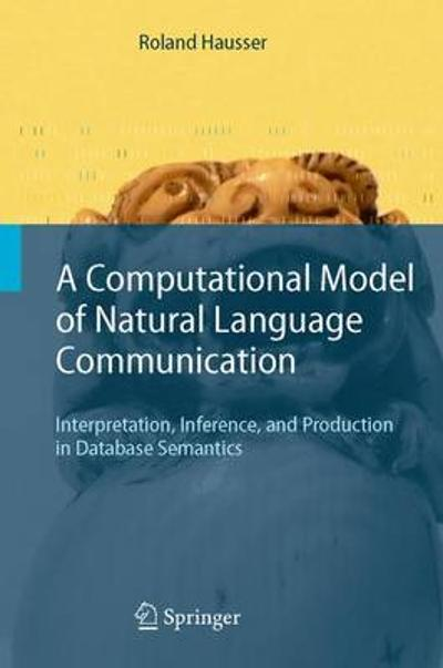 A Computational Model of Natural Language Communication - Roland R. Hausser