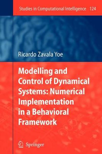 Modelling and Control of Dynamical Systems: Numerical Implementation in a Behavioral Framework - Ricardo Zavala Yoe