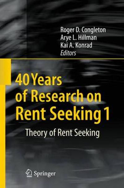 40 Years of Research on Rent Seeking 1 - Roger D. Congleton
