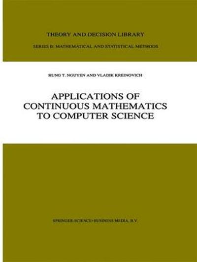 Applications of Continuous Mathematics to Computer Science - Hung T. Nguyen
