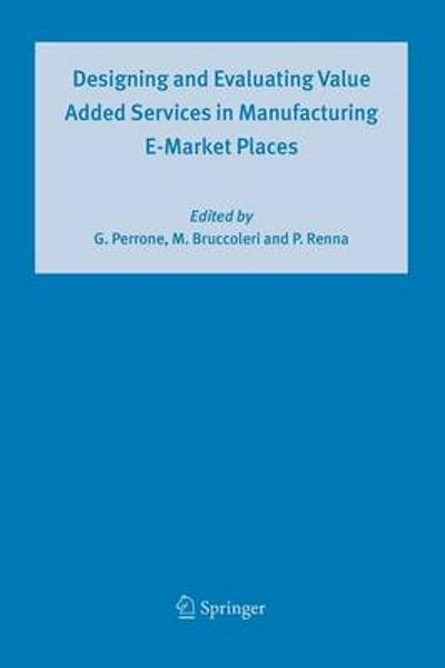 Designing and Evaluating Value Added Services in Manufacturing E-Market Places - Giovanni Perrone