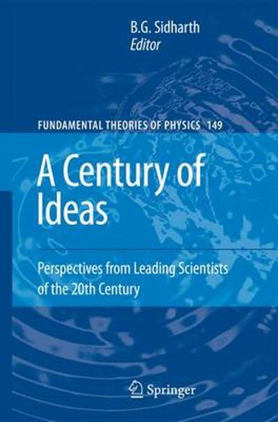 A Century of Ideas - B. G. Sidharth