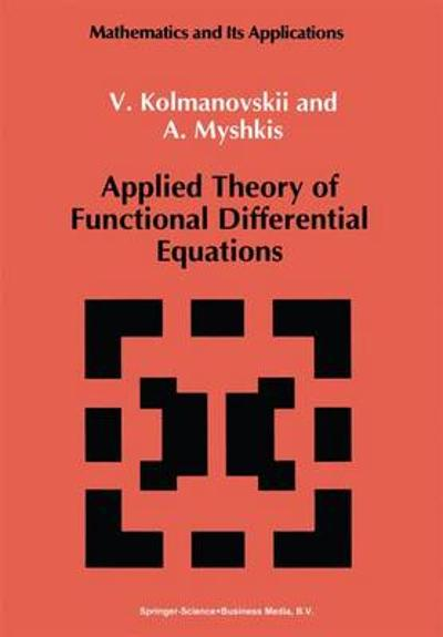 Applied Theory of Functional Differential Equations - V. Kolmanovskii