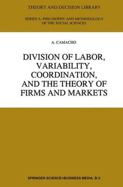 Division of Labor, Variability, Coordination, and the Theory of Firms and Markets - A. Camacho