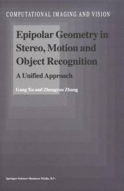 Epipolar Geometry in Stereo, Motion and Object Recognition - Gang Xu