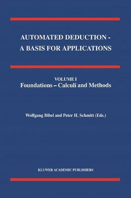 Automated Deduction - A Basis for Applications Volume I Foundations - Calculi and Methods Volume II Systems and Implementation Techniques Volume III Applications - Wolfgang Bibel