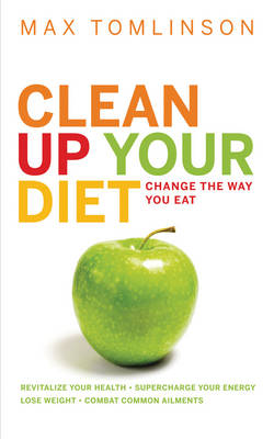 Clean Up Your Diet - Max Tomlinson