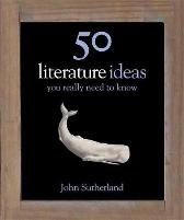 50 Literature Ideas You Really Need to Know - John Sutherland