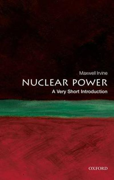 Nuclear Power: A Very Short Introduction - Maxwell Irvine