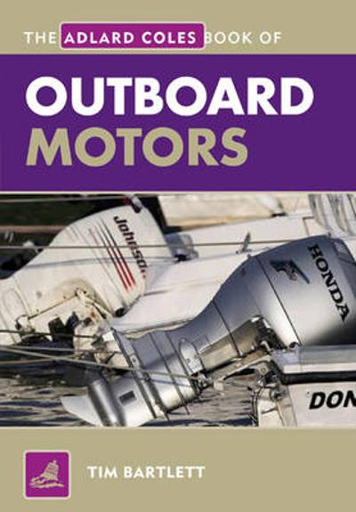 The Adlard Coles Book of Outboard Motors - Tim Bartlett