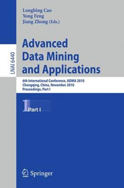 Advanced Data Mining and Applications - Longbing Cao