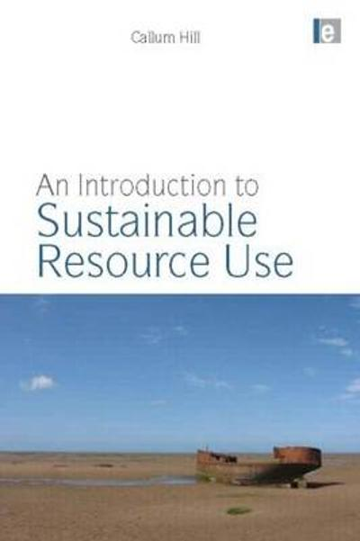 An Introduction to Sustainable Resource Use - Callum A. S. Hill