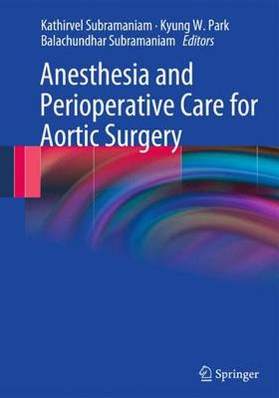 Anesthesia and Perioperative Care for Aortic Surgery - Kathirvel Subramaniam
