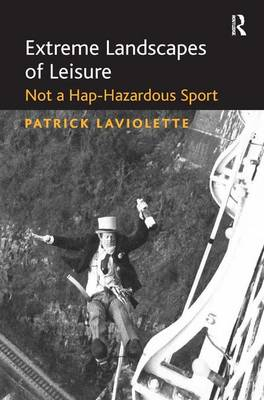Extreme Landscapes of Leisure - Patrick Laviolette