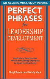 Perfect Phrases for Leadership Development: Hundreds of Ready-to-Use Phrases for Guiding Employees to Reach the Next Level - Meryl Runion Wendy Mack