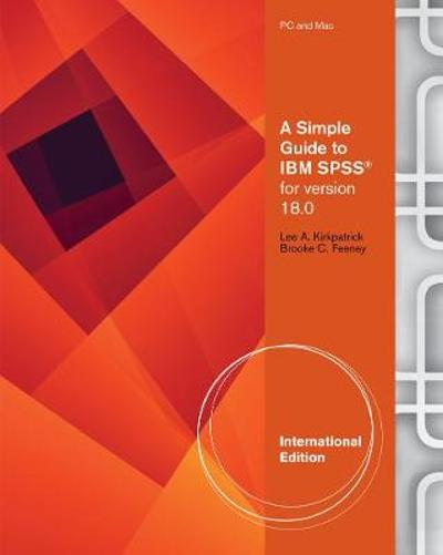 A Simple Guide to SPSS (R) for Version 18.0 and 19.0, International Edition - Lee A. Kirkpatrick