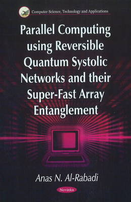 Parallel Computing Using Reversible Quantum Systolic Networks & Their Super-Fast Array Entanglement - Anas N. Al-Rabadi