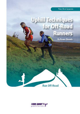 Uphill Techniques for Off-Road Runners - Keven Shevels