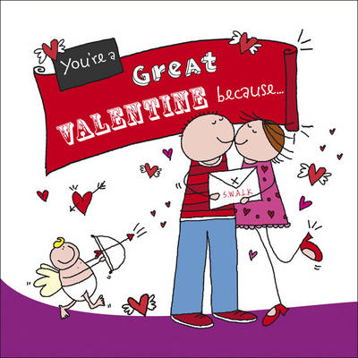 You're a Great Valentine Because. . . - Ged Backland