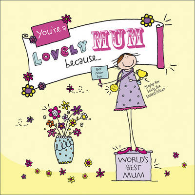 You're a Lovely Mum Because. . . - Ged Backland