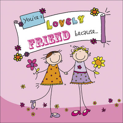 You're A Lovely Friend Because. . . - Ged Backland