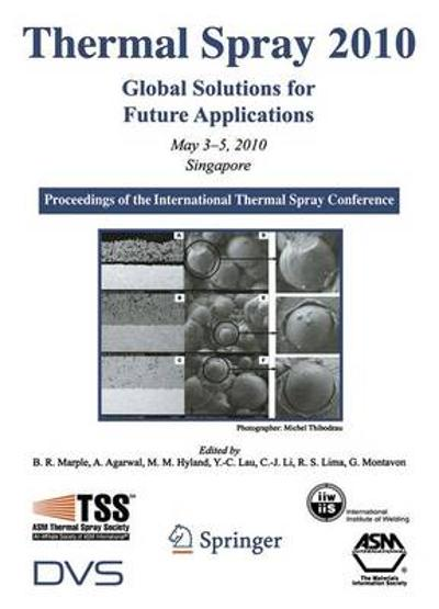 Thermal Spray 2010: Global Solutions for Future Applications - Basil R. Marple