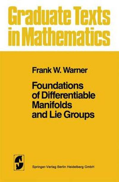 Foundations of Differentiable Manifolds and Lie Groups - Frank W. Warner