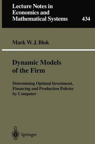 Dynamic Models of the Firm - Mark W.J. Blok