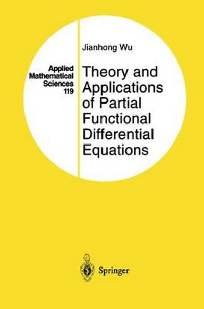 Theory and Applications of Partial Functional Differential Equations - Jianhong Wu