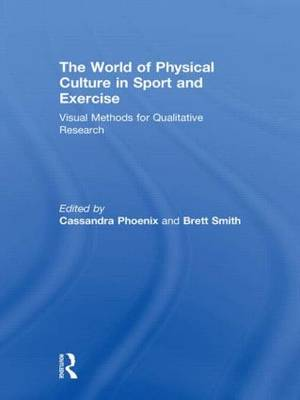 The World of Physical Culture in Sport and Exercise - Cassandra Phoenix