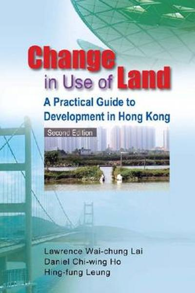 Change in Use of Land - A Practical Guide to Development in Hong Kong - Lawrence Wai-chung Lai