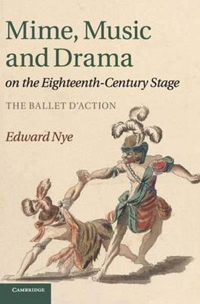 Mime, Music and Drama on the Eighteenth-Century Stage - Edward Nye