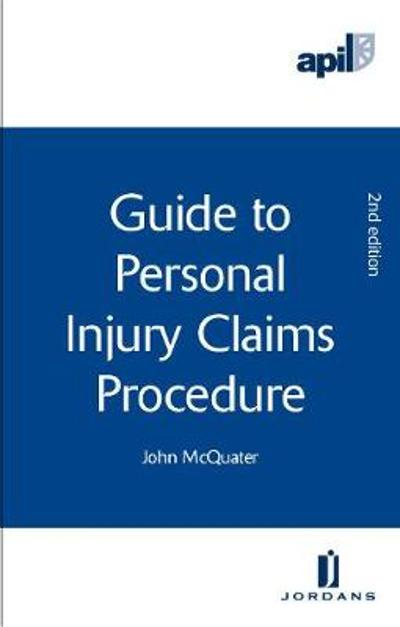 APIL Guide to Personal Injury Claims Procedure - John McQuater