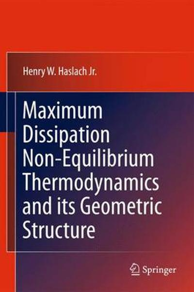 Maximum Dissipation Non-Equilibrium Thermodynamics and its Geometric Structure - Henry W. Haslach Jr.