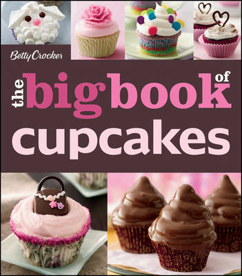Betty Crocker Big Book of Cupcakes - Betty Crocker Editors