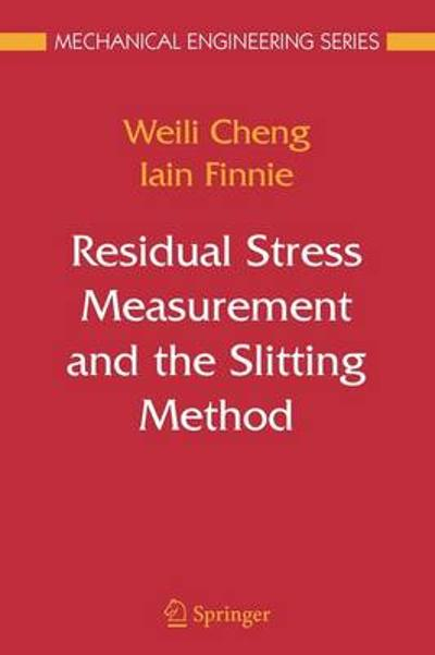 Residual Stress Measurement and the Slitting Method - Weili Cheng