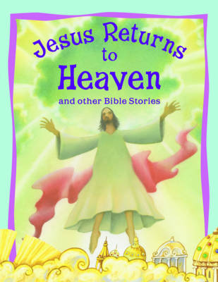 Jesus Returns to Heaven and Other Bible Stories - Vic Parker