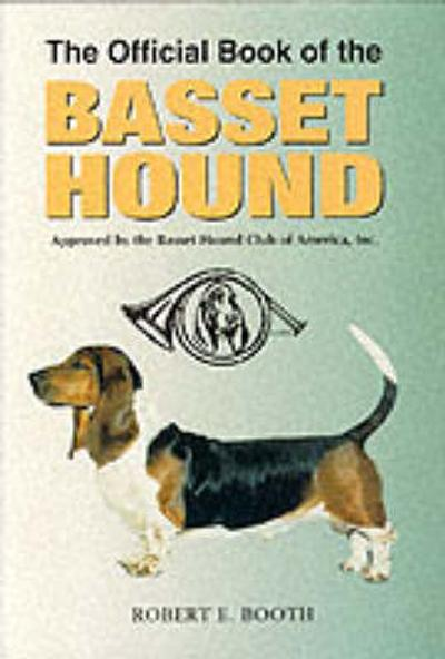 The Official Book of the Basset Hound - Robert E. Booth