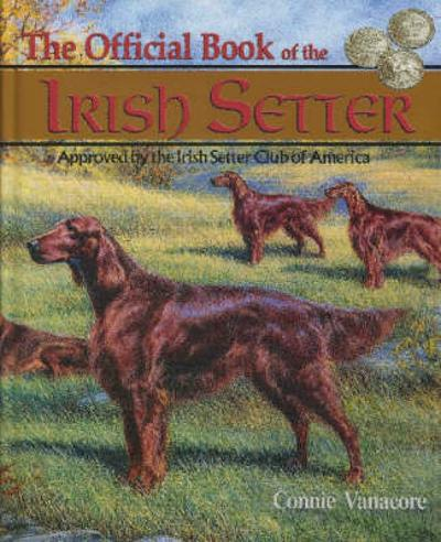 The Official Book of the Irish Setter - Connie Vanacore