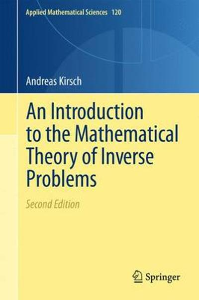 An Introduction to the Mathematical Theory of Inverse Problems - Andreas Kirsch