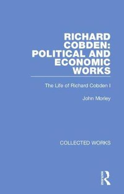 Richard Cobden: Political and Economic Works -