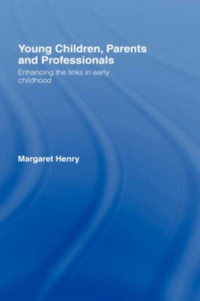 Young Children, Parents and Professionals - Margaret Henry