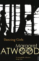 Dancing Girls and Other Stories - Margaret Atwood